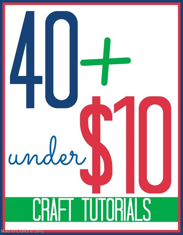 Over 40 Under $10 Craft Tutorials