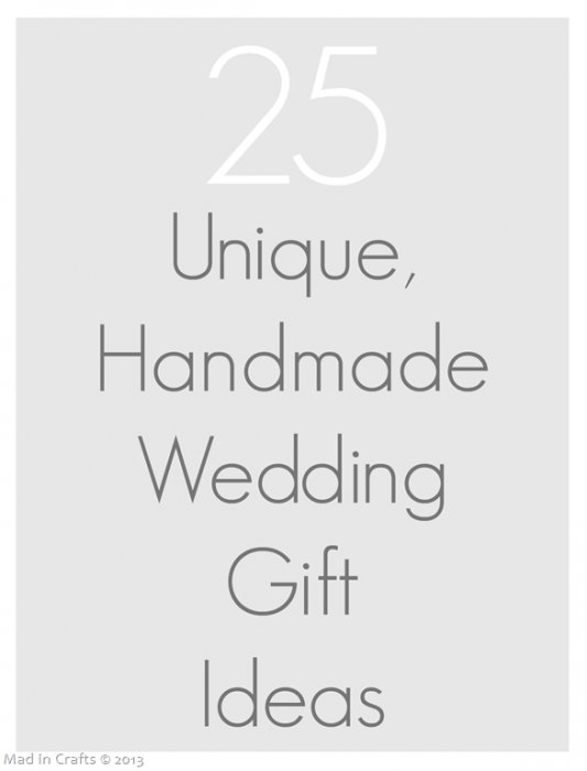 Unusual Wedding Gifts To Make : 25 Unique Handmade Wedding GiftsMad in Crafts