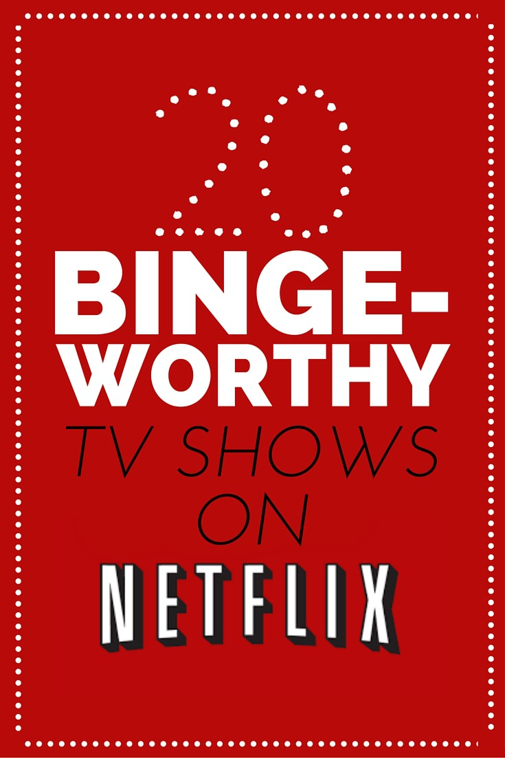 20 Binge-Worthy Shows on Netflix