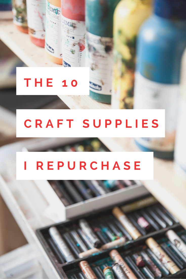 The 10 Craft Supplies I Repurchase