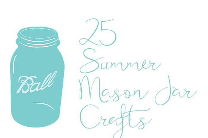 25 SUMMERY MASON JAR CRAFTS