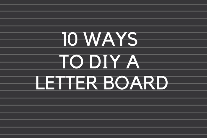 10 WAYS TO DIY A LETTER BOARD