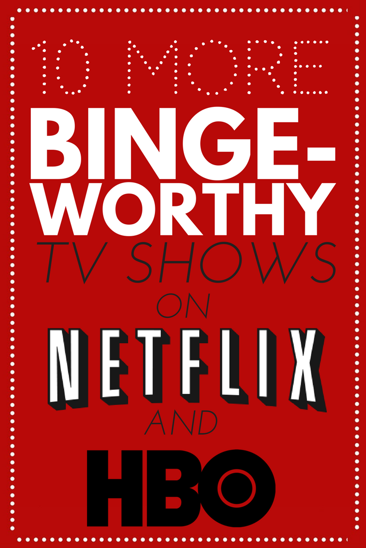 10 MORE BINGE-WORTHY SHOWS ON NETFLIX AND HBO