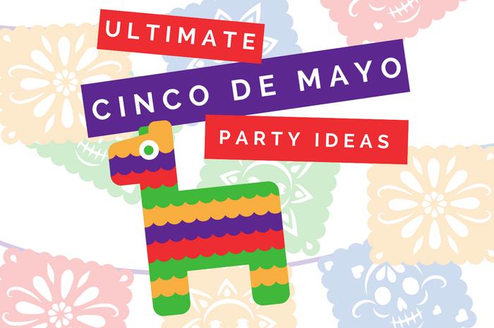 ULTIMATE CINCO DE MAYO PARTY IDEAS