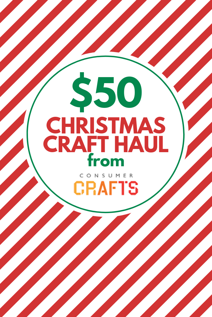 $50 CHRISTMAS CRAFT HAUL FROM CONSUMER CRAFTS