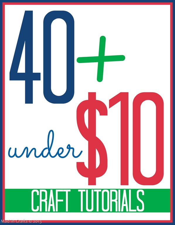 Over 40 Under $10 Craft Tutorials