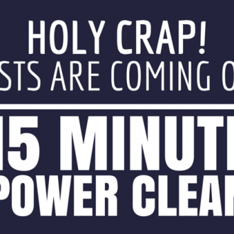 HOLY CRAP! GUESTS ARE COMING – 15 MINUTE POWER CLEAN