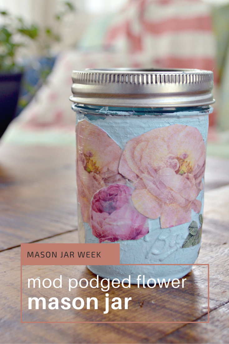Mason Jar Week- Mod Podged Flower Mason Jar