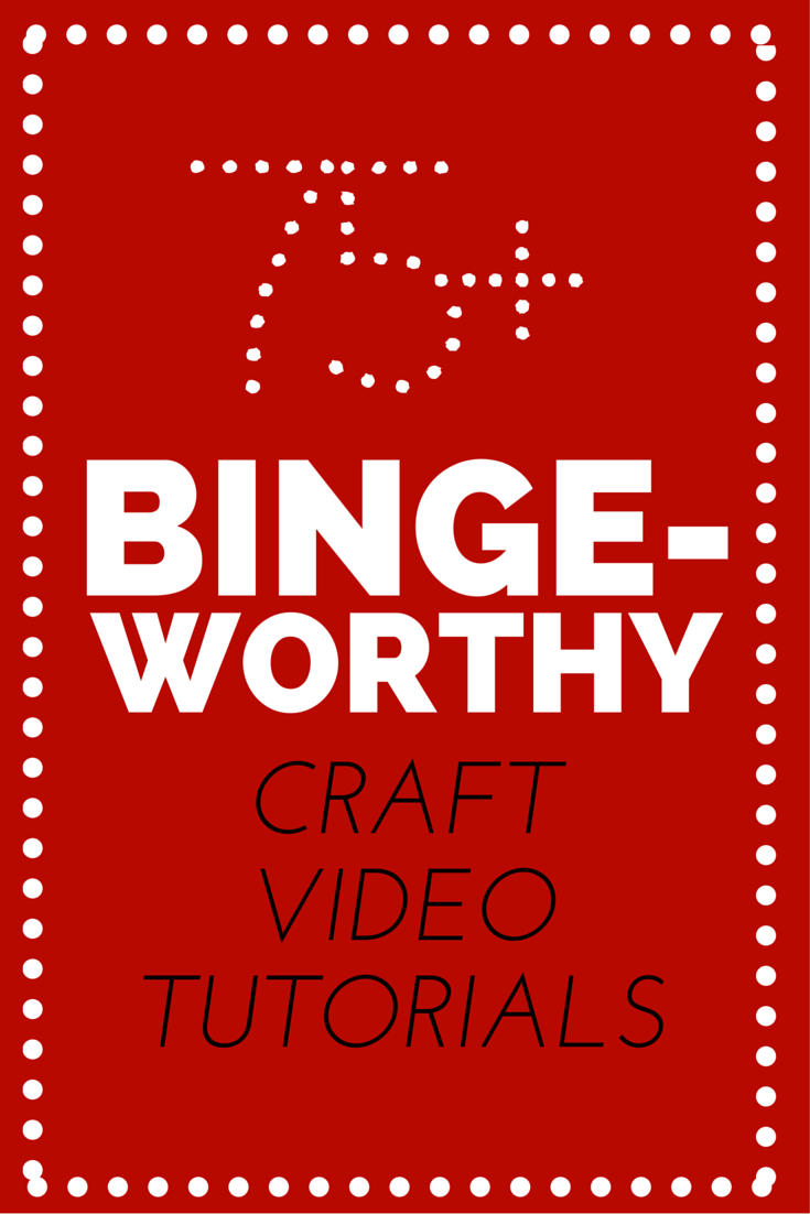 75+ Binge-Worthy Craft Videos (1)
