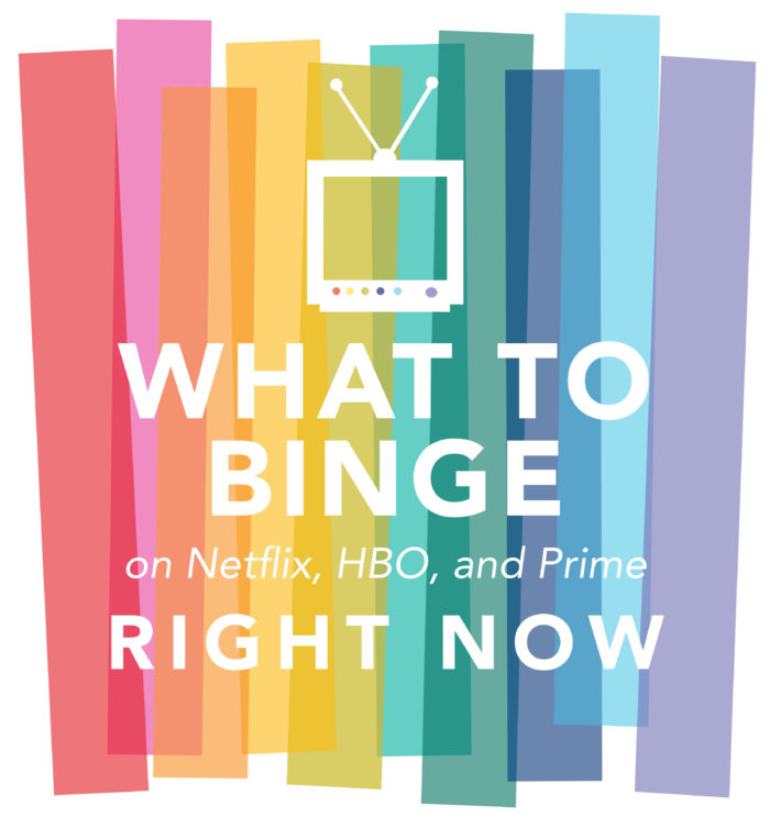 What to Binge on Netflix, Prime, and HBO NOW